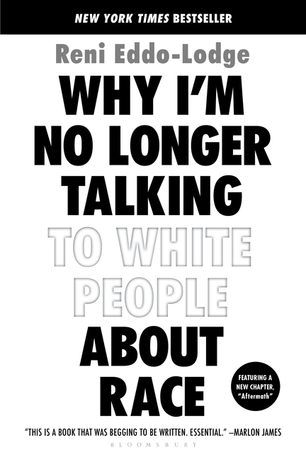 Why I'm No Longer Talking to White People about Race. Reni Eddo-Lodge