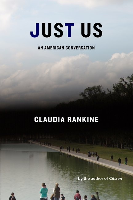 Just Us: An American Conversation. Claudia Rankine.