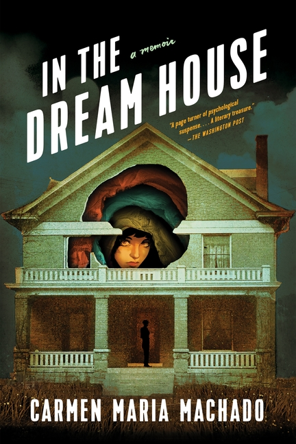 In the Dream House: A Memoir. Carmen Maria Machado.