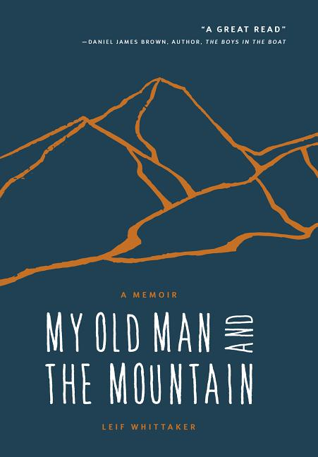 My Old Man and the Mountain: A Memoir. Leif Whittaker