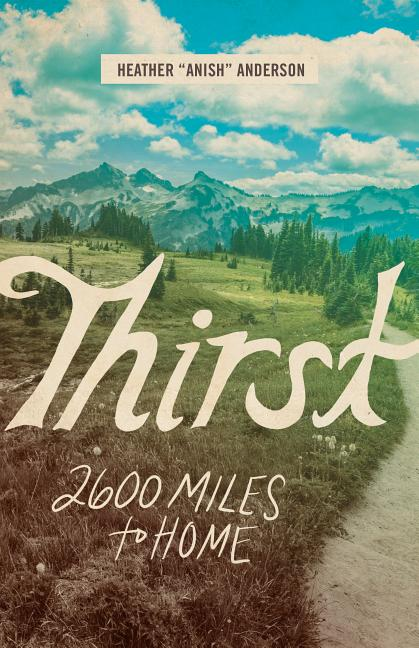 Thirst: 2600 Miles to Home. Heather Anderson