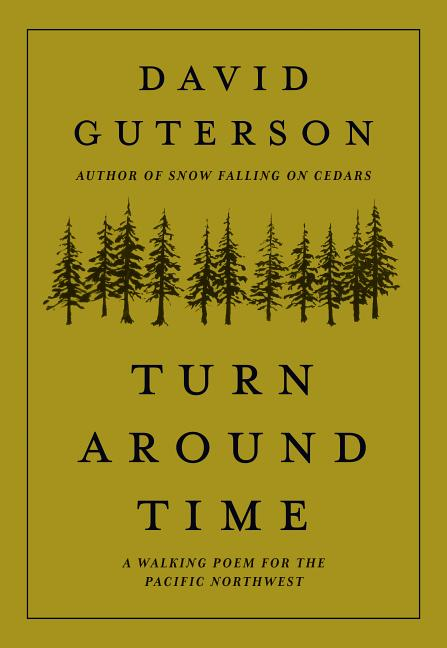 Turn Around Time: A Walking Poem for the Pacific Northwest. David Guterson, Justin Gibbens
