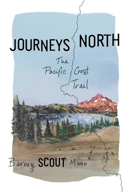Journeys North: The Pacific Crest Trail. Barney Scout Mann