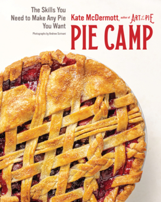 Pie Camp: The Skills You Need to Make Any Pie You Want. Kate McDermott