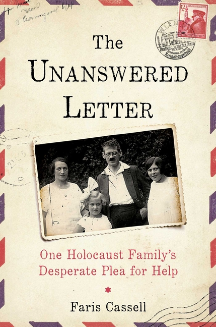 The Unanswered Letter: One Holocaust Family's Desperate Plea for Help. Faris Cassell