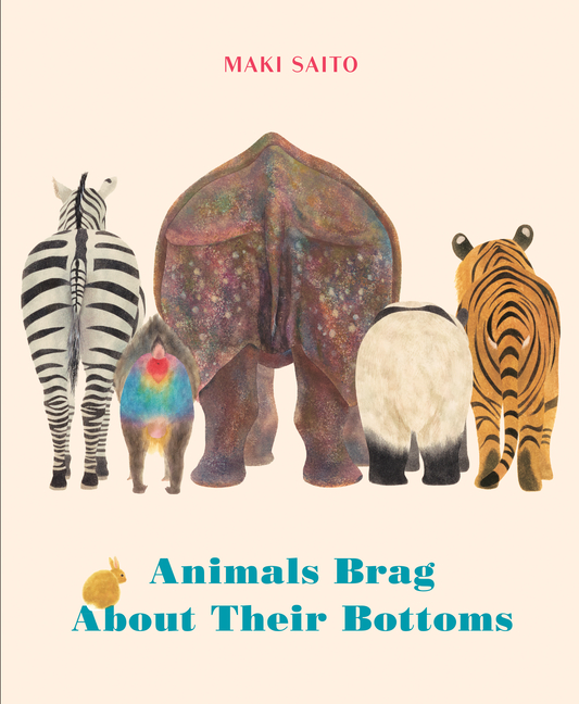 Animals Brag about Their Bottoms. Maki Sato, Brian Bergstrom.