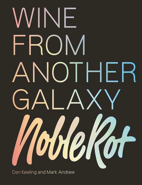 The Noble Rot Book: Wine from Another Galaxy. Dan Keeling, Mark Andrew