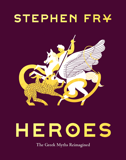 Heroes: The Greek Myths Reimagined. Stephen Fry