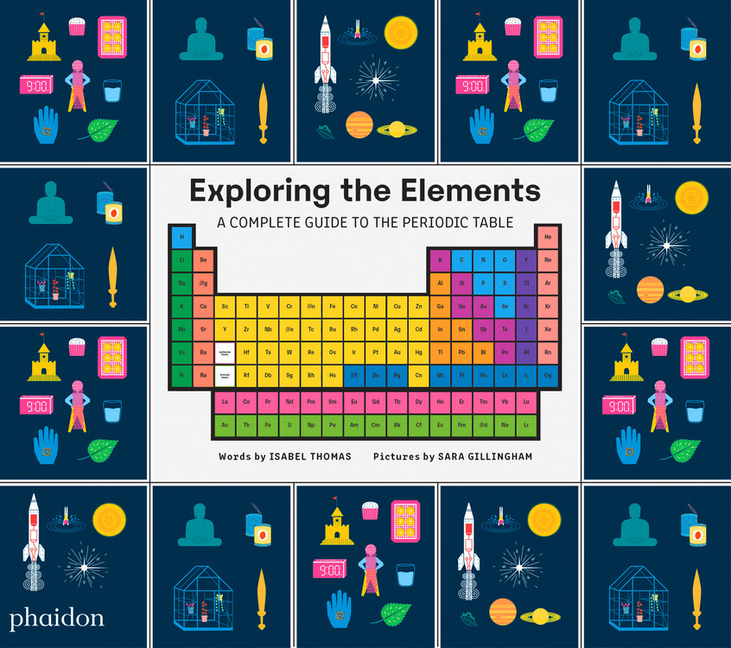 Exploring the Elements: A Complete Guide to the Periodic Table. Sara Gillingham, Isabel Thomas, Artist.