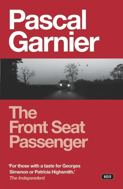 The Front Seat Passenger: Shocking, Hilarious and Poignant Noir. Jane Aitken, Pascal Garnier