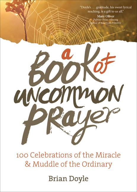 A Book of Uncommon Prayer. Brian Doyle
