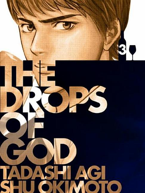 The Drops of God, Volume 3: The First Apostle. Tadashi Agi, Shu Okimoto.