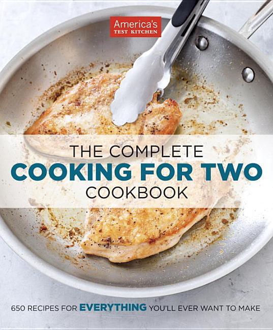 The Complete Cooking for Two Cookbook: 650 Recipes for Everything You'll Ever Want to Make....