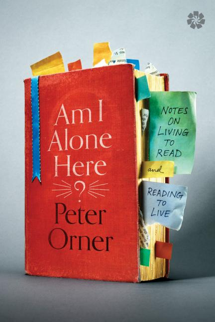 Am I Alone Here?: Notes on Living to Read and Reading to Live. Peter Orner