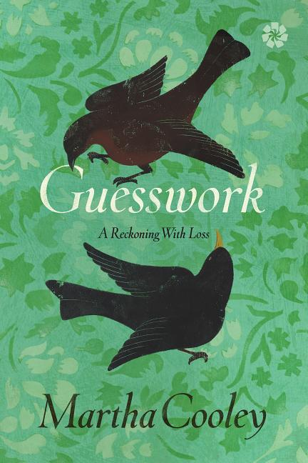 Guesswork: A Reckoning with Loss. Martha Cooley