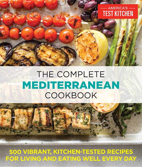 The Complete Mediterranean Cookbook: 500 Vibrant, Kitchen-Tested Recipes for Living and Eating Well Every Day. America's Test Kitchen.