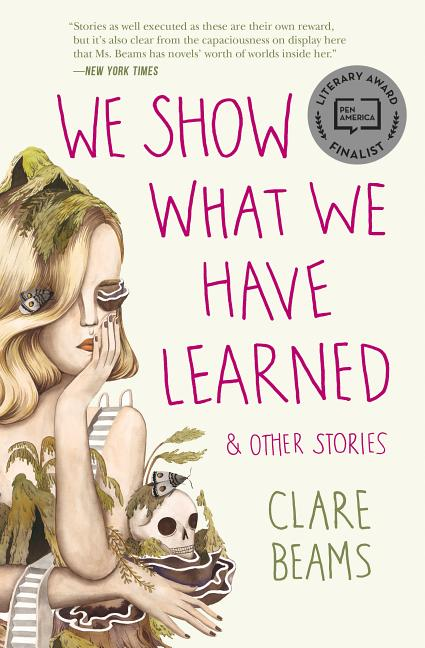 We Show What We Have Learned & Other Stories. Clare Beams