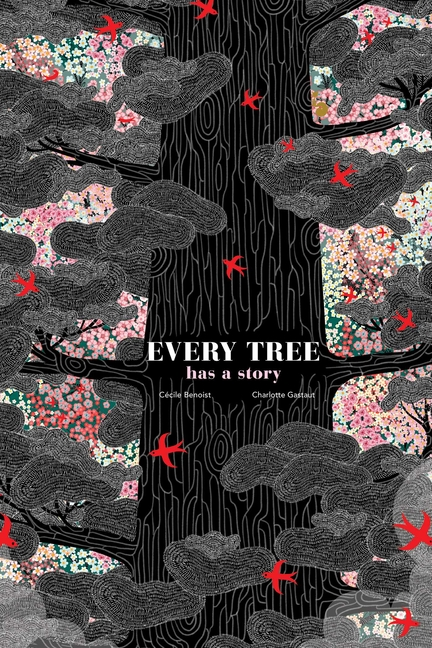 Every Tree Has a Story. Cecile Benoist, Charlotte Gaustaut