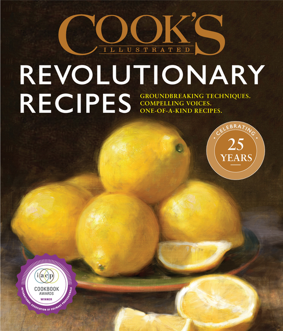 Cook's Illustrated Revolutionary Recipes: Groundbreaking Techniques. Compelling Voices. One-Of-A-Kind Recipes. America's Test Kitchen.