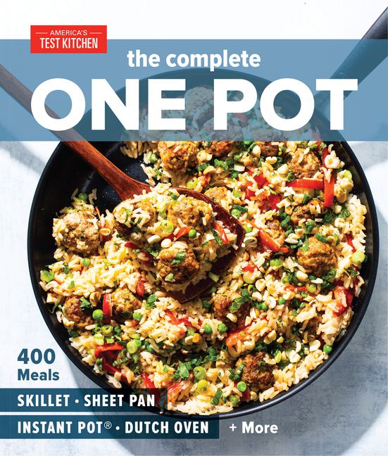 The Complete One Pot: 400 Meals for Your Skillet, Sheet Pan, Instant Pot(r), Dutch Oven, and More. America's Test Kitchen.