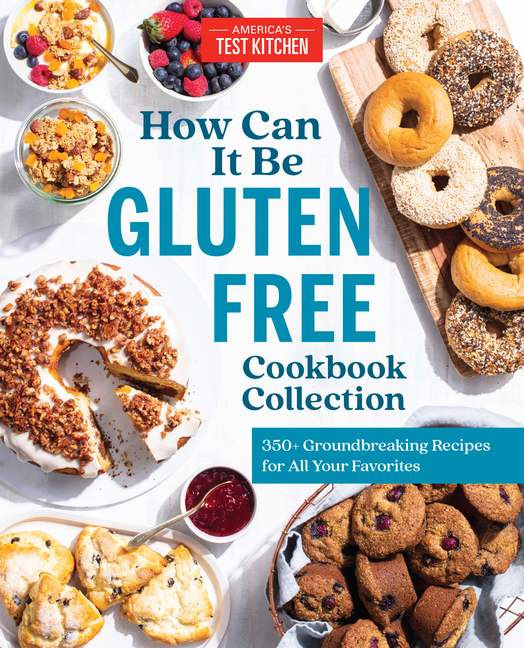 How Can It Be Gluten Free Cookbook Collection: 350+ Groundbreaking Recipes for All Your Favorites. America's Test Kitchen.