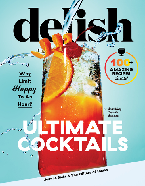 Delish Ultimate Cocktails: Why Limit Happy to an Hour? Delish, Joanna Saltz