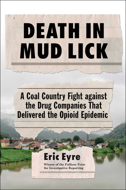 Death in Mud Lick: A Coal Country Fight Against the Drug Companies That Delivered the Opioid...