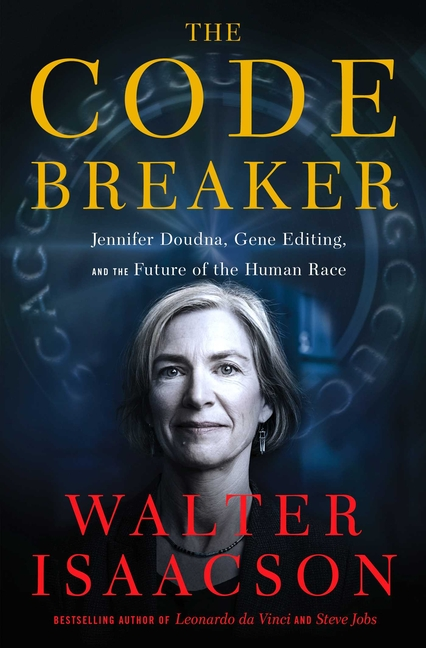 The Code Breaker: Jennifer Doudna, Gene Editing, and the Future of the Human Race. Walter Isaacson
