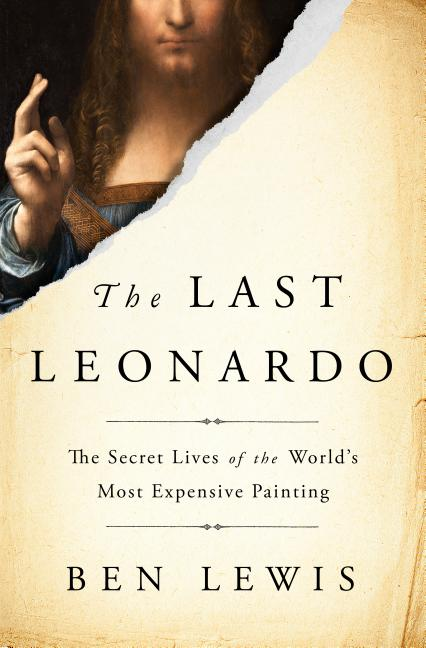 The Last Leonardo: The Secret Lives of the World's Most Expensive Painting. Ben Lewis