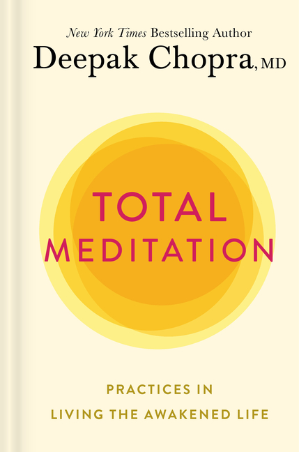 Total Meditation: Practices in Living the Awakened Life. Deepak Chopra