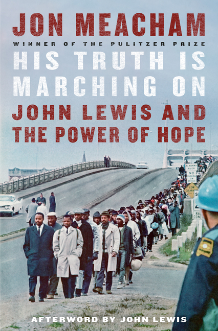 His Truth Is Marching on: John Lewis and the Power of Hope. Jon Meacham, John Lewis