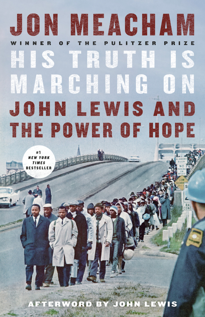 His Truth Is Marching on: John Lewis and the Power of Hope. Jon Meacham, John Lewis.