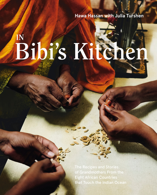 In Bibi's Kitchen: The Recipes and Stories of Grandmothers from the Eight African Countries That Touch the Indian Ocean [a Cookbook]. Hawa Hassan, Julia Turshen.