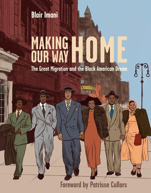 Making Our Way Home: The Great Migration and the Black American Dream. Blair Imani, Patrisse Cullors