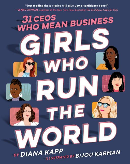 Girls Who Run the World: 31 Ceos Who Mean Business. Diana Kapp, Bijou Karman