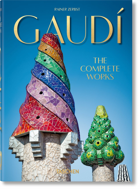 Gaudí. the Complete Works - 40th Anniversary Edition. Rainer Zerbst