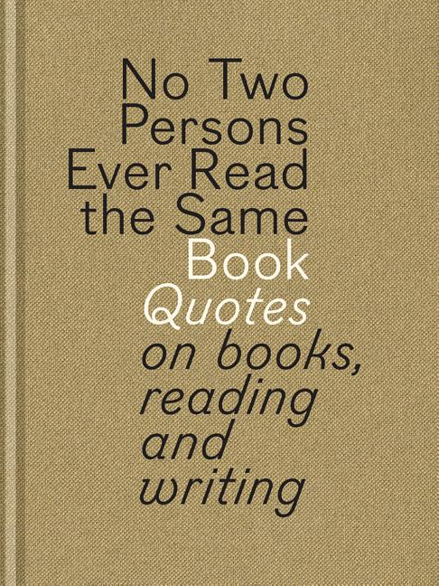 No Two Persons Ever Read the Same Book: Quotes on Books, Reading and Writing. Dooreman, Bart Van...