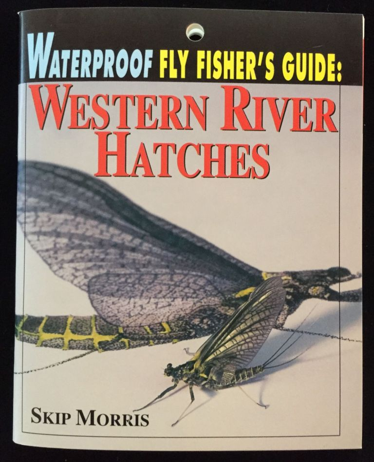 Waterproof Fly Fisher's Guide: Western River Hatches. Skip Morris.