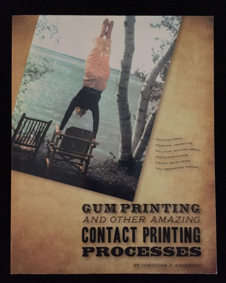 Gum Printing and Other Amazing Contact Printing Processes. Christina Z. Anderson.