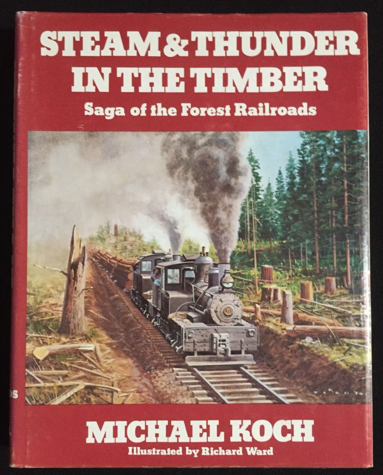 Steam & Thunder in the Timber: Saga of the Forest Railroads. Michael Koch.