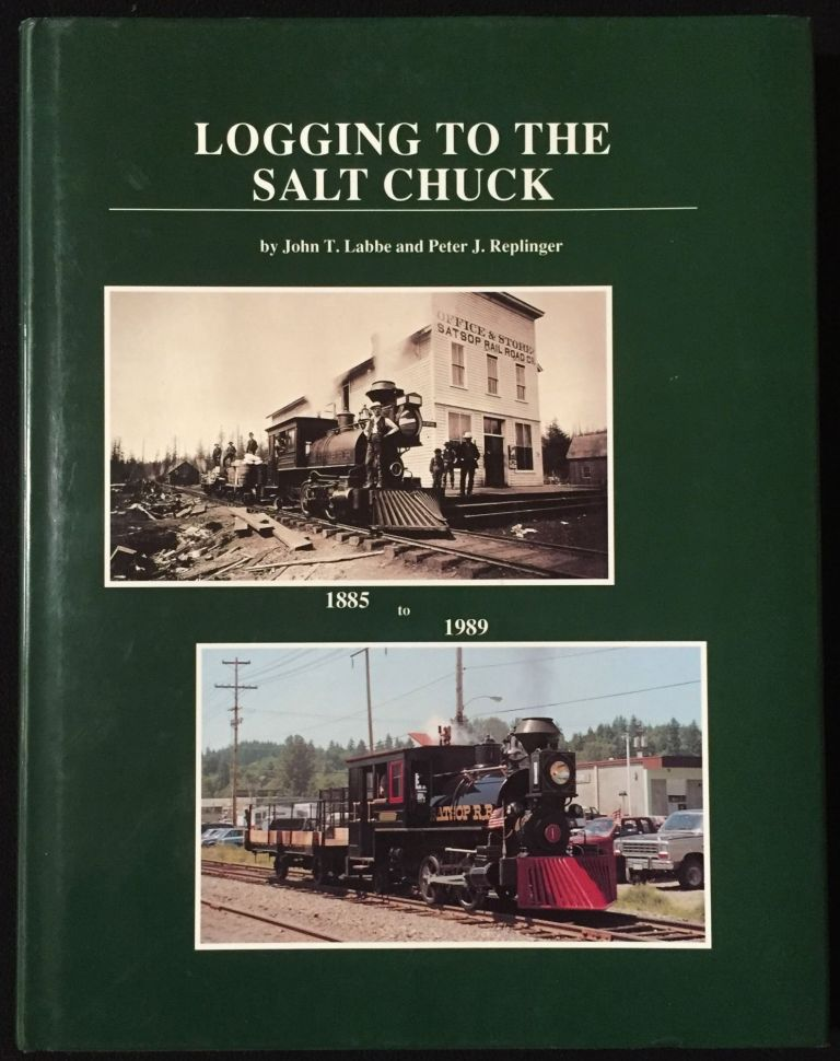 Logging to the Salt to the Salt Chuck: Over 100 Years of Railroad Logging in Mason County, Washington: A Pictorial History of Simpson Timber Company Associated Logging Railroad Operations Including the Arcata & Mad River Railroad. John T. Labbe, Peter J. Replinger.