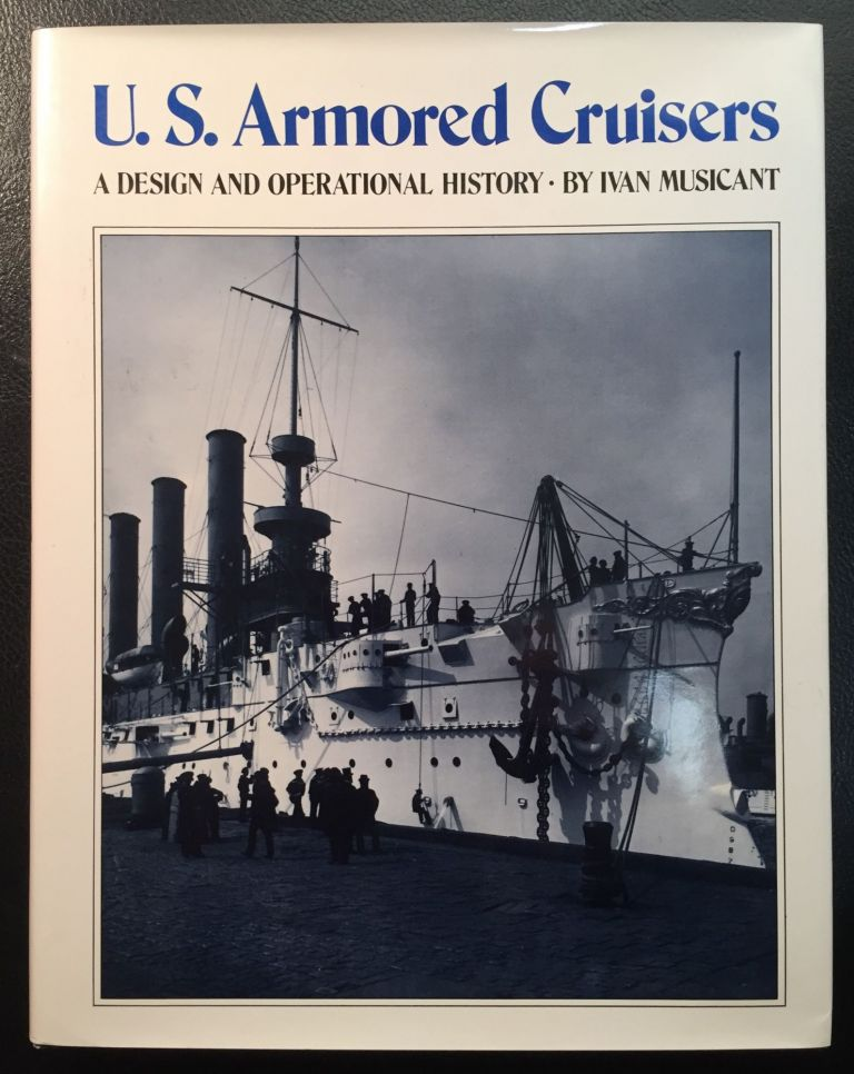 U.S. Armored Cruisers: A Design and Operational History. Ivan Musicant.