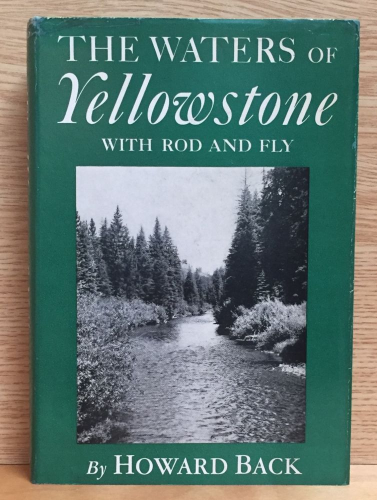 The Waters of Yellowstone with Rod and Fly. Howard Back.