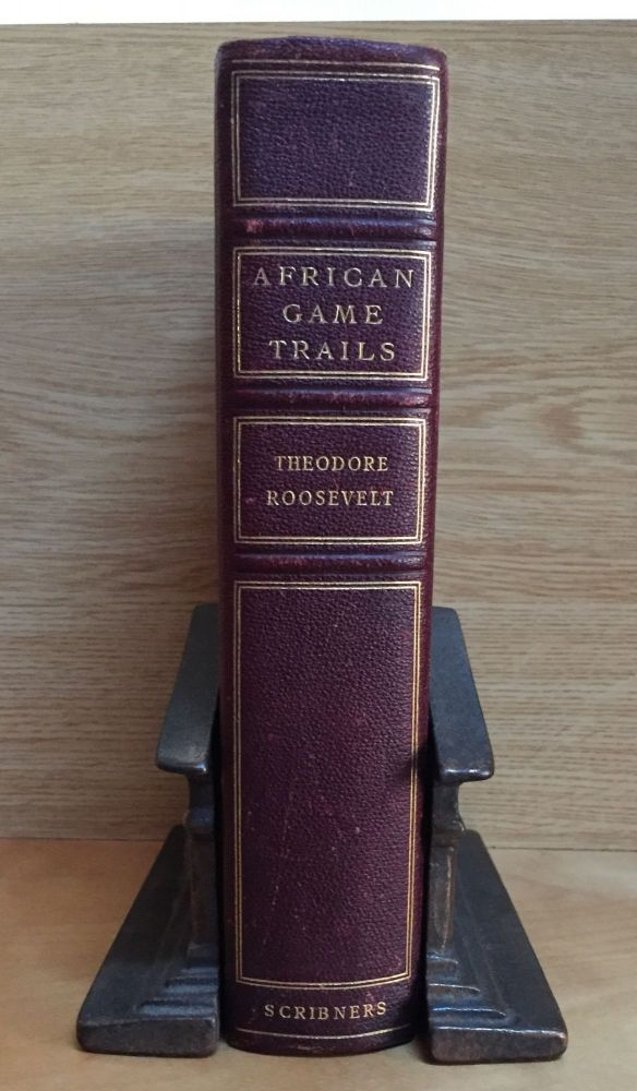 African Game Trails: An Account of the African Wanderings of An American Hunter-Naturalist. Theodore Roosevelt.