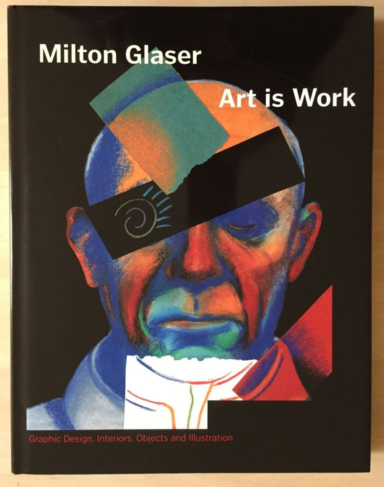 Art is Work: Graphic Design, Interiors, Objects and Illustration. Milton Glaser.