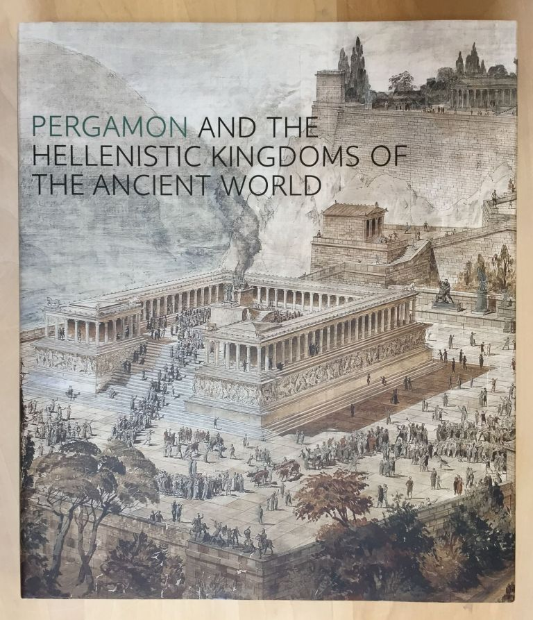 Pergamon and the Hellenistic Kingdoms of the Ancient World. Carlos A. Picon, Sean Hemingway.