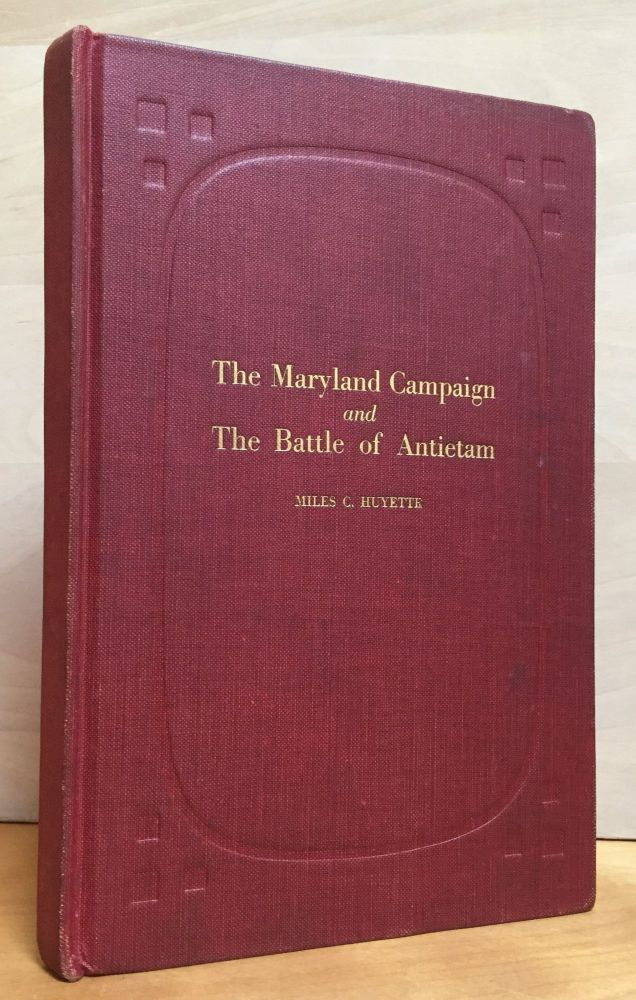 The Maryland Campaign and The Battle of Antietam. Miles C. Huyette.
