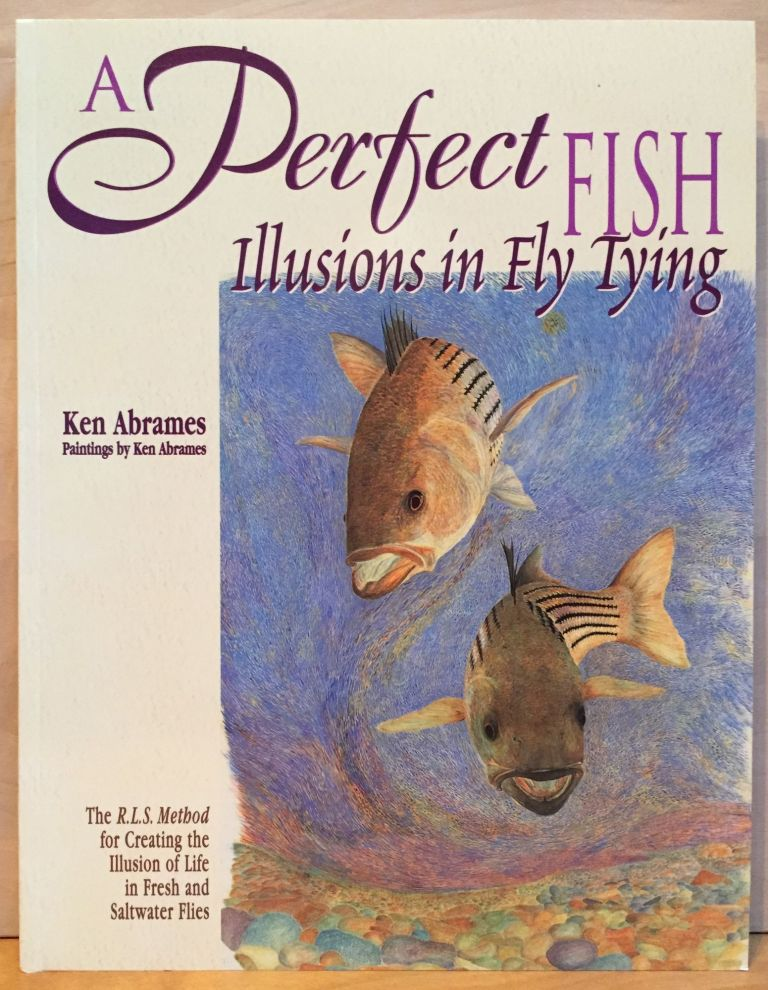A Perfect Fish: Illusions in Fly Tying. Ken Abrames.
