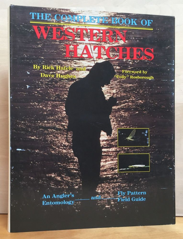 The Complete Book of Western Hatches: An Angler's Entomology and Fly Pattern Field Guide. Rick Hafele, Dave Hughes.
