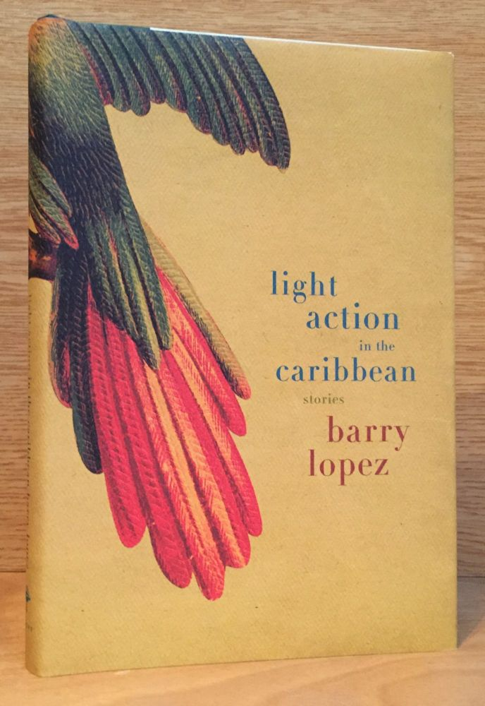 Light Action in the Caribbean: Stories. Barry Lopez.
